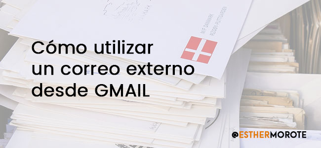 Cómo utilizar un correo externo en Gmail